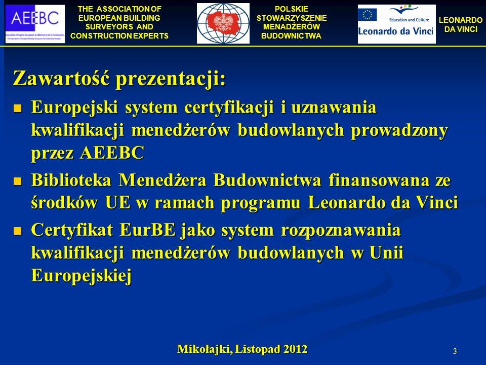 THE ASSOCIATION OF EUROPEAN BUILDING SURVEYORS AND CONSTRUCTION EXPERTS POLSKIE STOWARZYSZENIE MENADŻERÓW BUDOWNICTWA LEONARDO DA VINCI Mikołajki, Listopad 2012 14 Certyfikat EurBE Certyfikaty EurBE są pierwszym krokiem w rozwoju wspólnej platformy: Ustanawiają normy, przy udziale organizacji zawodowych i właściwych organów, w zakresie oceny wymogów kształcenia.