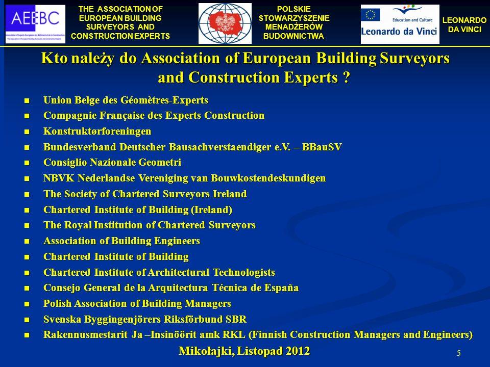 THE ASSOCIATION OF EUROPEAN BUILDING SURVEYORS AND CONSTRUCTION EXPERTS POLSKIE STOWARZYSZENIE MENADŻERÓW BUDOWNICTWA LEONARDO DA VINCI Mikołajki, Listopad 2012 6 Na czym polega działalność Association of European Building Surveyors and Construction Experts .