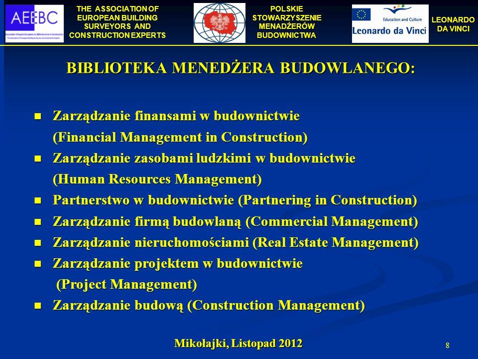 THE ASSOCIATION OF EUROPEAN BUILDING SURVEYORS AND CONSTRUCTION EXPERTS POLSKIE STOWARZYSZENIE MENADŻERÓW BUDOWNICTWA LEONARDO DA VINCI Mikołajki, Listopad 2012 9 Leonardo da Vinci Common Learning Outcome for Construction Managers in EU PART II Model certyfikacji i wzajemnego uznawania kwalifikacji menedżerów i inżynierów budowlanych w Unii Europejskiej – opracowanie bazy podręczników dla podyplomowych studiów uzupełniających (2009 – 2011)