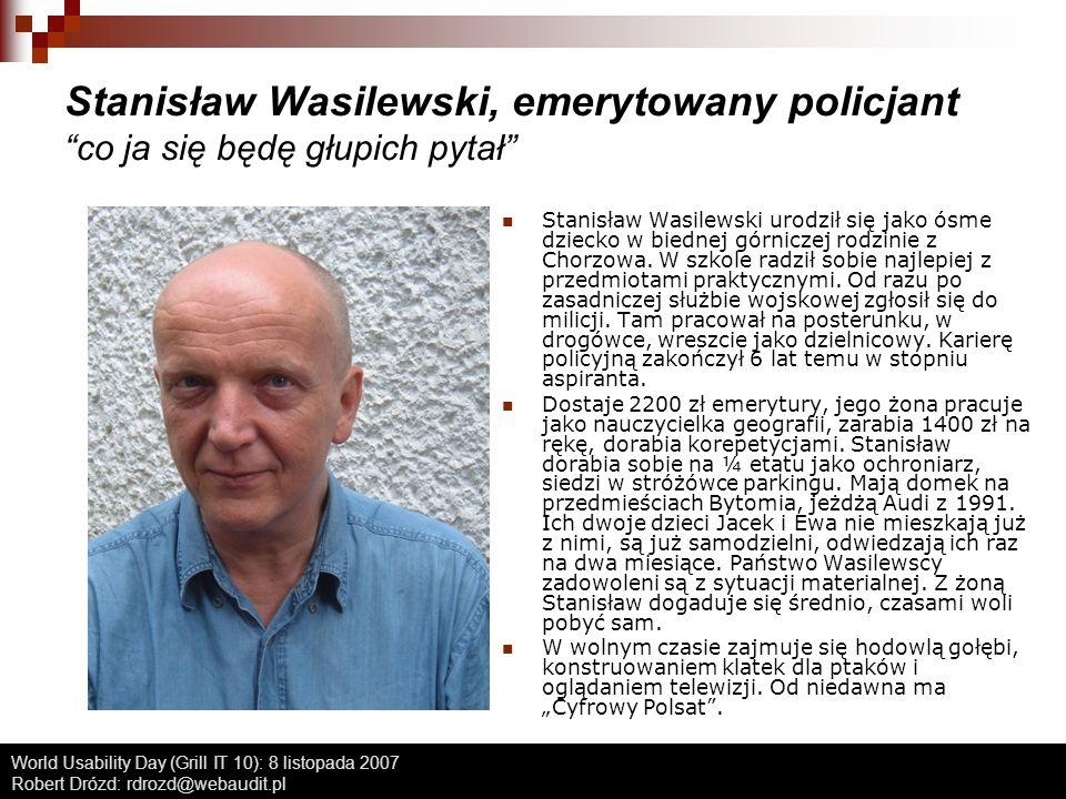 World Usability Day (Grill IT 10): 8 listopada 2007 Robert Drózd: rdrozd@webaudit.pl Stanisław Wasilewski, emerytowany policjant co ja się będę głupic