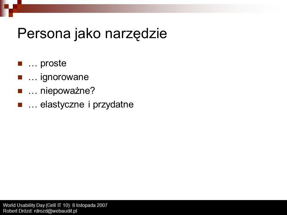 World Usability Day (Grill IT 10): 8 listopada 2007 Robert Drózd: rdrozd@webaudit.pl Stanisław Wasilewski, emerytowany policjant co ja się będę głupich pytał Cechy charakteru apodyktyczny zdecydowany, stanowczy wymagający ma autorytet Znajomość technologii komputerowej: żadna miał wielkie problemy z menu w telewizorze i w dekoderze cyfrowym, jednak po paru godzinach z instrukcją w ręku, skonfigurował sprzęt i był zadowolony uważa, że komputery są dla młodych i on sobie świetnie radzi bez komputera Postawa wobec muzyki Stanisław nie słucha na co dzień muzyki.