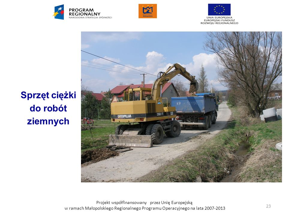 Projekt współfinansowany przez Unię Europejską w ramach Małopolskiego Regionalnego Programu Operacyjnego na lata 2007-2013 Sprzęt ciężki do robót ziem