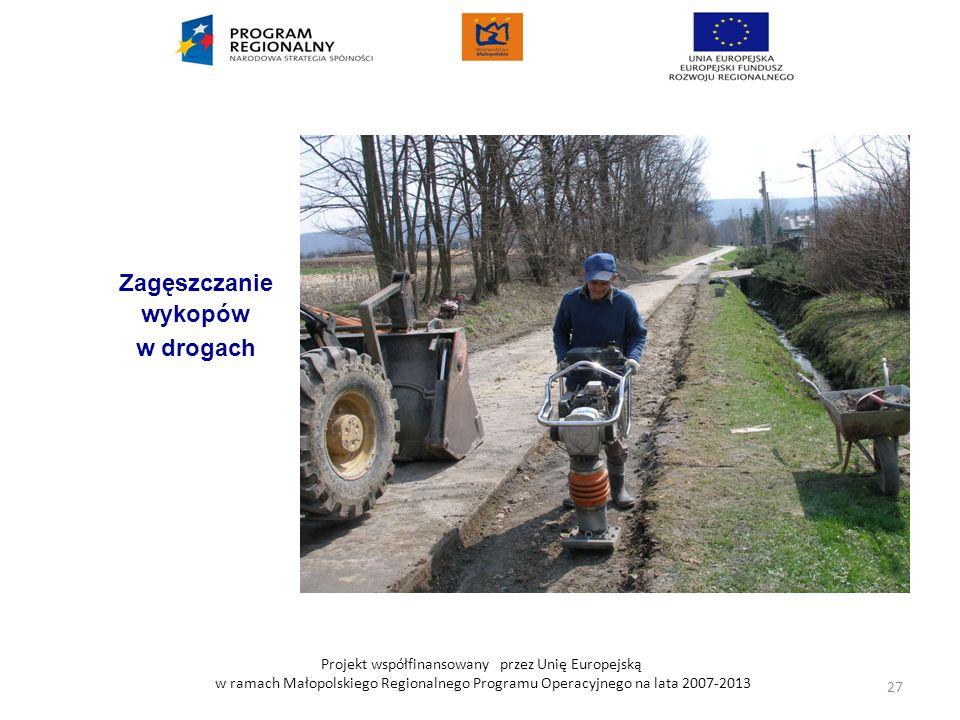 Projekt współfinansowany przez Unię Europejską w ramach Małopolskiego Regionalnego Programu Operacyjnego na lata 2007-2013 Zagęszczanie wykopów w drog