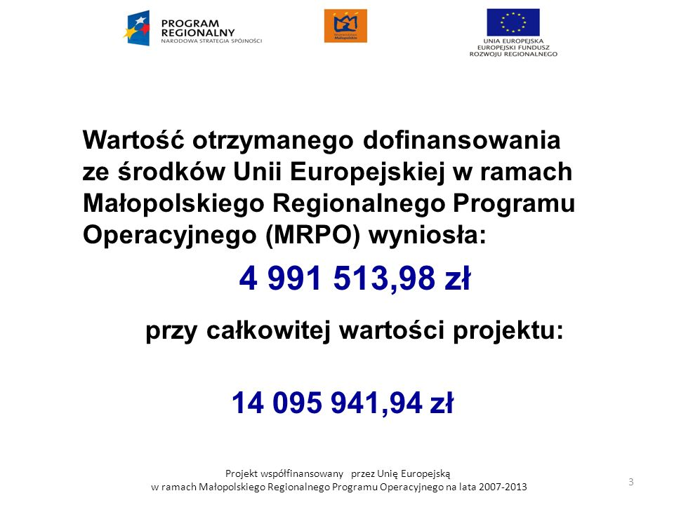 Projekt współfinansowany przez Unię Europejską w ramach Małopolskiego Regionalnego Programu Operacyjnego na lata 2007-2013 Wartość otrzymanego dofinan