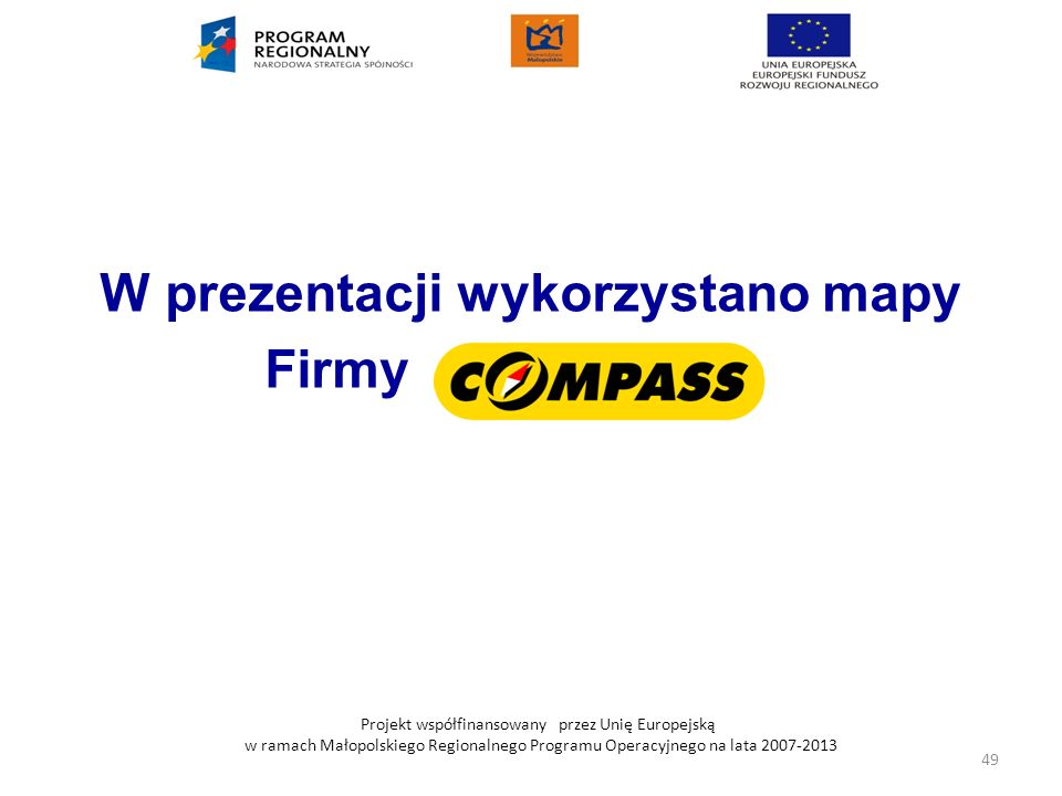 Projekt współfinansowany przez Unię Europejską w ramach Małopolskiego Regionalnego Programu Operacyjnego na lata 2007-2013 W prezentacji wykorzystano