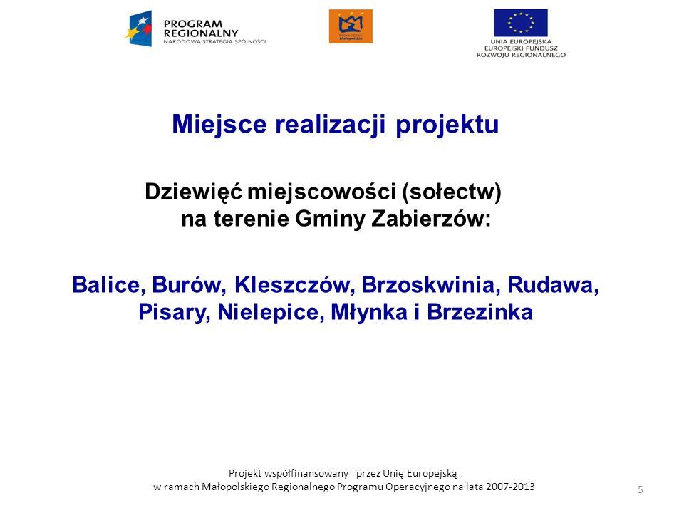 Projekt współfinansowany przez Unię Europejską w ramach Małopolskiego Regionalnego Programu Operacyjnego na lata 2007-2013 Miejsce realizacji projektu