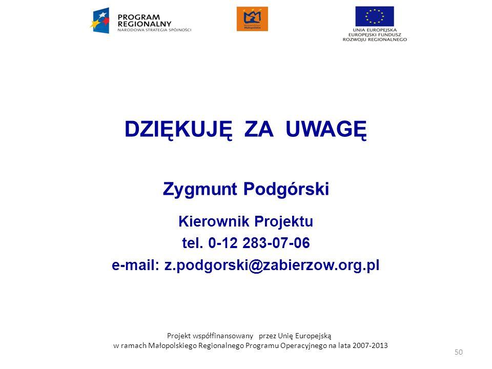 Projekt współfinansowany przez Unię Europejską w ramach Małopolskiego Regionalnego Programu Operacyjnego na lata 2007-2013 DZIĘKUJĘ ZA UWAGĘ Zygmunt P