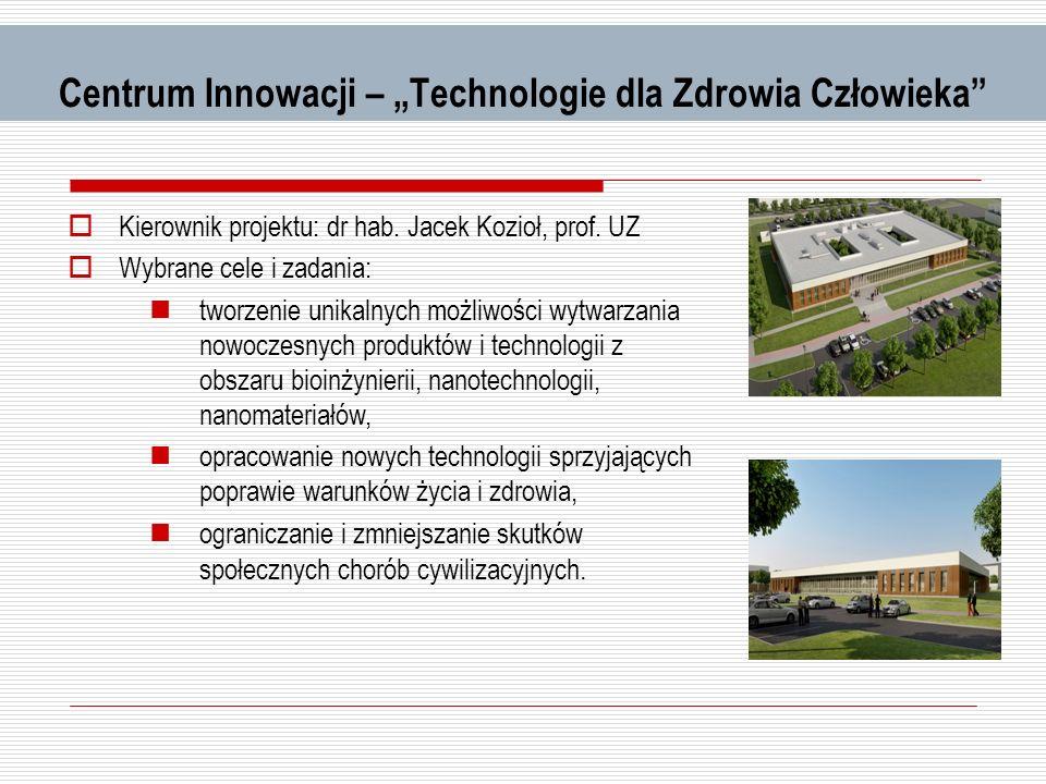 Centrum Innowacji – Technologie dla Zdrowia Człowieka Kierownik projektu: dr hab. Jacek Kozioł, prof. UZ Wybrane cele i zadania: tworzenie unikalnych