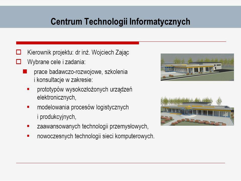Centrum Technologii Informatycznych Kierownik projektu: dr inż. Wojciech Zając Wybrane cele i zadania: prace badawczo-rozwojowe, szkolenia i konsultac