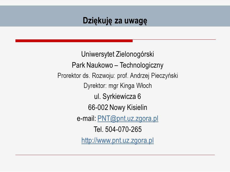 Dziękuję za uwagę Uniwersytet Zielonogórski Park Naukowo – Technologiczny Prorektor ds. Rozwoju: prof. Andrzej Pieczyński Dyrektor: mgr Kinga Włoch ul