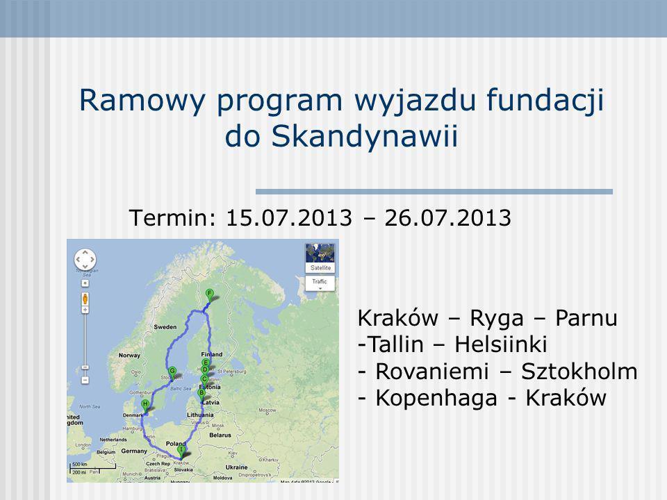 Ramowy program wyjazdu fundacji do Skandynawii Termin: 15.07.2013 – 26.07.2013 Kraków – Ryga – Parnu -Tallin – Helsiinki - Rovaniemi – Sztokholm - Kop