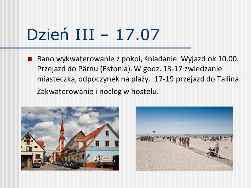 Dzień III – 17.07 Rano wykwaterowanie z pokoi, śniadanie. Wyjazd ok 10.00. Przejazd do Pärnu (Estonia). W godz. 13-17 zwiedzanie miasteczka, odpoczyne