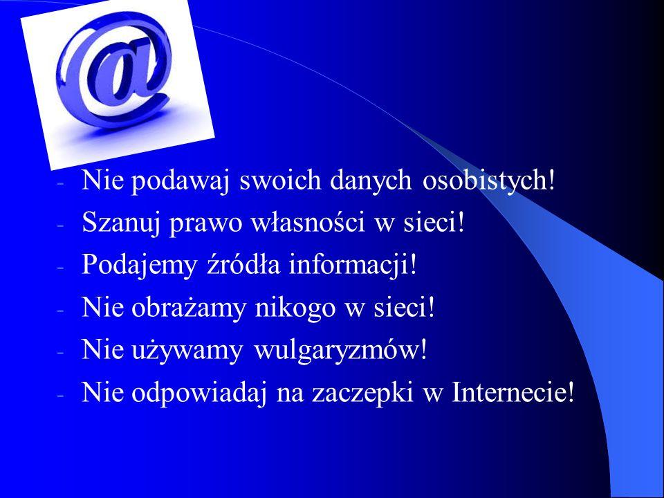 - Nie podawaj swoich danych osobistych! - Szanuj prawo własności w sieci! - Podajemy źródła informacji! - Nie obrażamy nikogo w sieci! - Nie używamy w