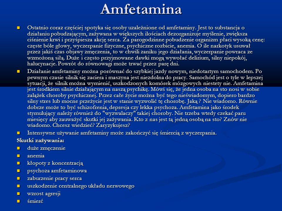 Amfetamina Ostatnio coraz częściej spotyka się osoby uzależnione od amfetaminy. Jest to substancja o działaniu pobudzającym, zażywana w większych iloś