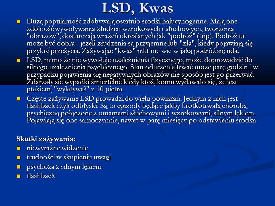 LSD, Kwas Dużą popularność zdobywają ostatnio środki halucynogenne. Mają one zdolność wywoływania złudzeń wzrokowych i słuchowych, tworzenia