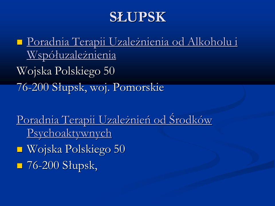 SŁUPSK Poradnia Terapii Uzależnienia od Alkoholu i Współuzależnienia Poradnia Terapii Uzależnienia od Alkoholu i Współuzależnienia Poradnia Terapii Uz