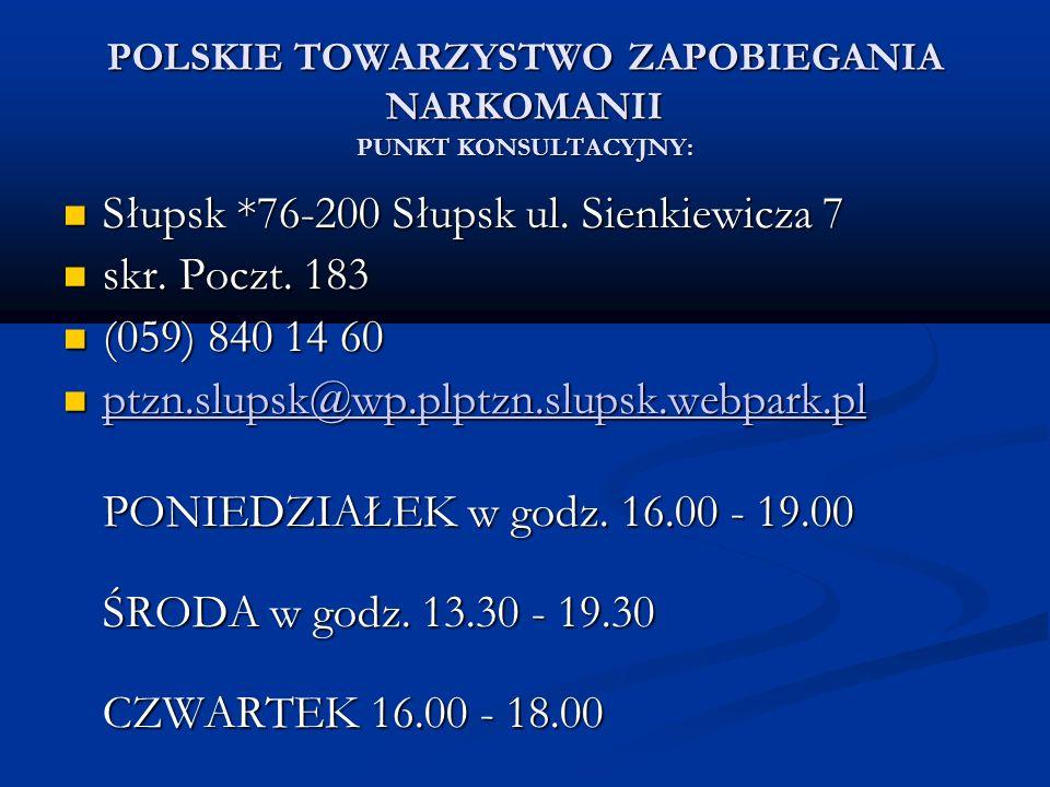 POLSKIE TOWARZYSTWO ZAPOBIEGANIA NARKOMANII PUNKT KONSULTACYJNY: Słupsk *76-200 Słupsk ul. Sienkiewicza 7 Słupsk *76-200 Słupsk ul. Sienkiewicza 7 skr