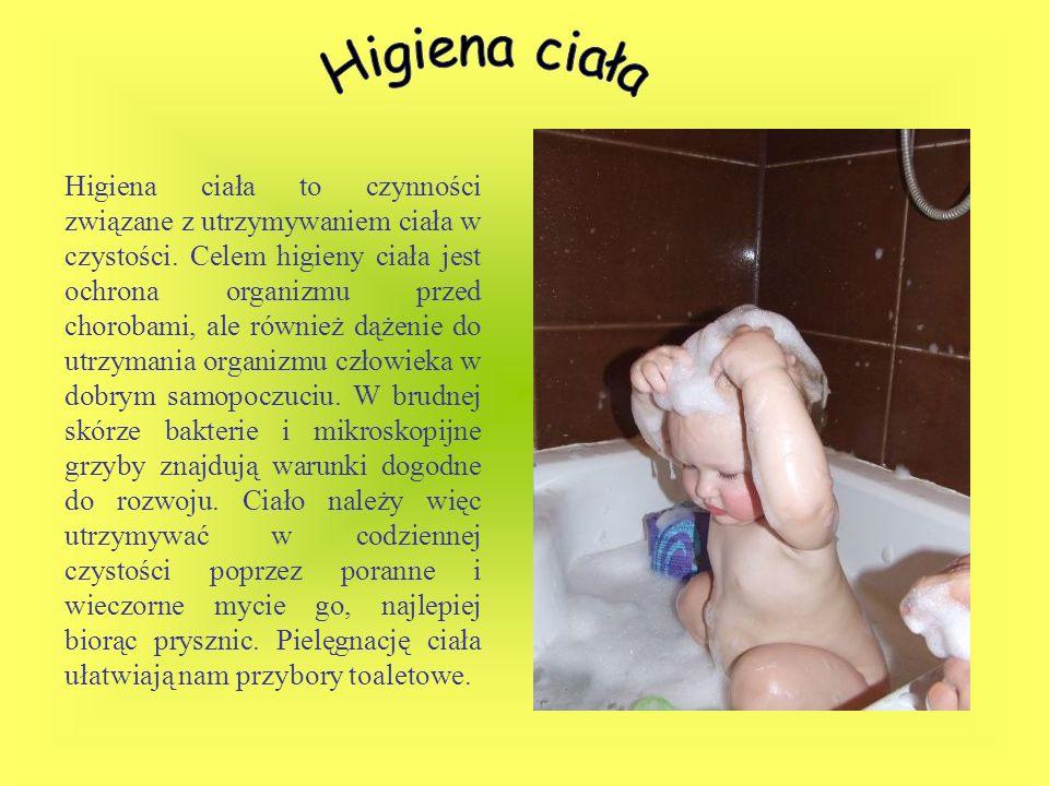 Higiena ciała to czynności związane z utrzymywaniem ciała w czystości. Celem higieny ciała jest ochrona organizmu przed chorobami, ale również dążenie