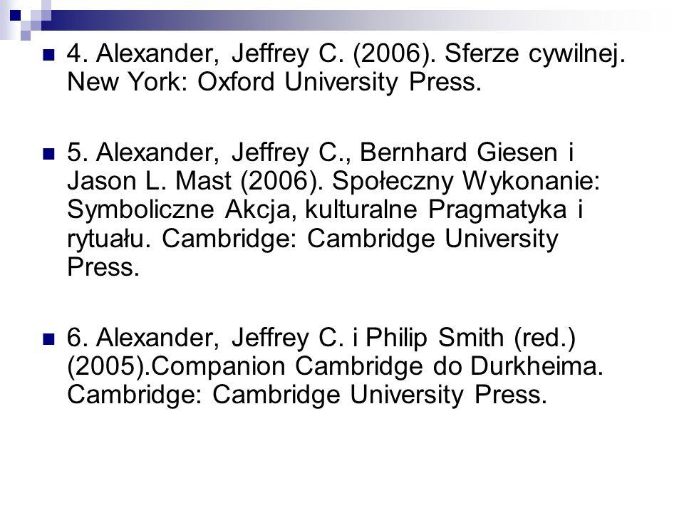 4. Alexander, Jeffrey C. (2006). Sferze cywilnej. New York: Oxford University Press. 5. Alexander, Jeffrey C., Bernhard Giesen i Jason L. Mast (2006).