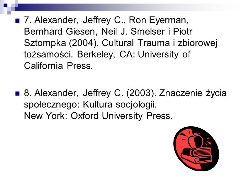 7. Alexander, Jeffrey C., Ron Eyerman, Bernhard Giesen, Neil J. Smelser i Piotr Sztompka (2004). Cultural Trauma i zbiorowej tożsamości. Berkeley, CA: