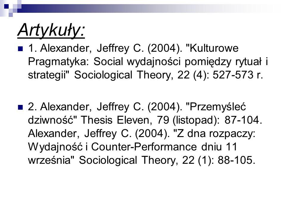 Artykuły: 1. Alexander, Jeffrey C. (2004).