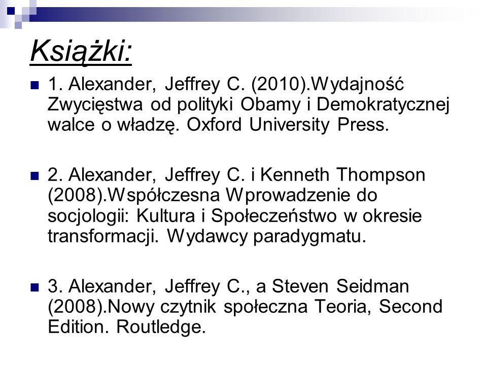 Książki: 1. Alexander, Jeffrey C. (2010).Wydajność Zwycięstwa od polityki Obamy i Demokratycznej walce o władzę. Oxford University Press. 2. Alexander