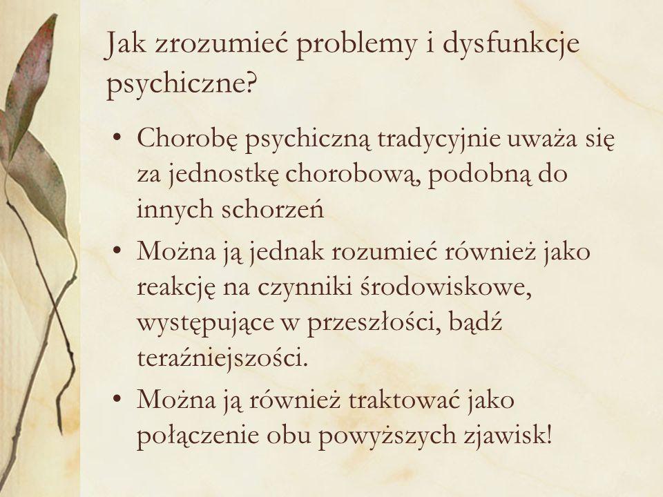 Jak zrozumieć problemy i dysfunkcje psychiczne? Chorobę psychiczną tradycyjnie uważa się za jednostkę chorobową, podobną do innych schorzeń Można ją j