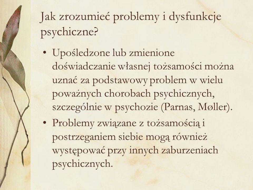 Jak zrozumieć problemy i dysfunkcje psychiczne? Upośledzone lub zmienione doświadczanie własnej tożsamości można uznać za podstawowy problem w wielu p