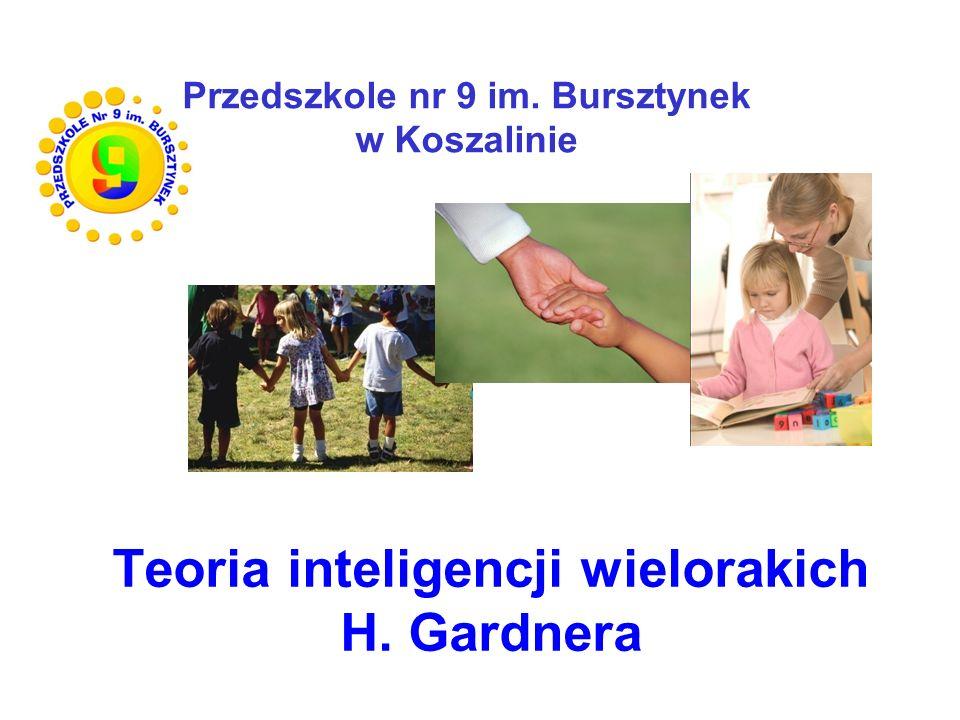 Teoria inteligencji wielorakich H. Gardnera Przedszkole nr 9 im. Bursztynek w Koszalinie