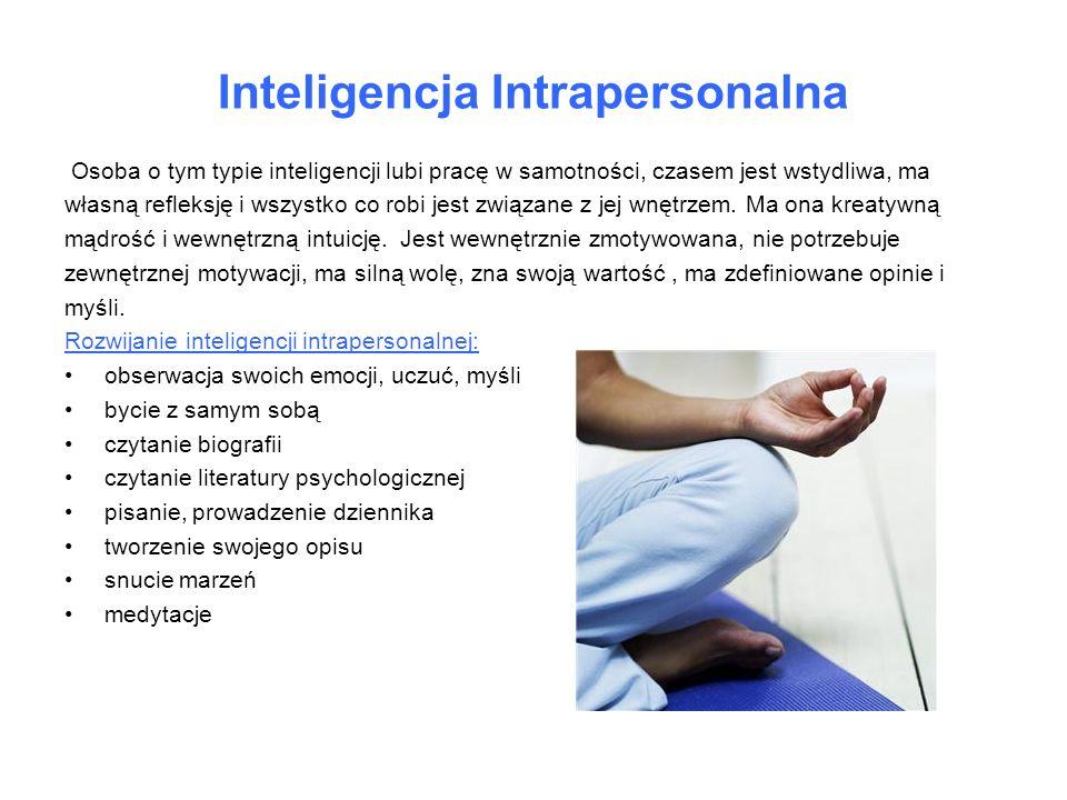 Inteligencja Intrapersonalna Osoba o tym typie inteligencji lubi pracę w samotności, czasem jest wstydliwa, ma własną refleksję i wszystko co robi jes