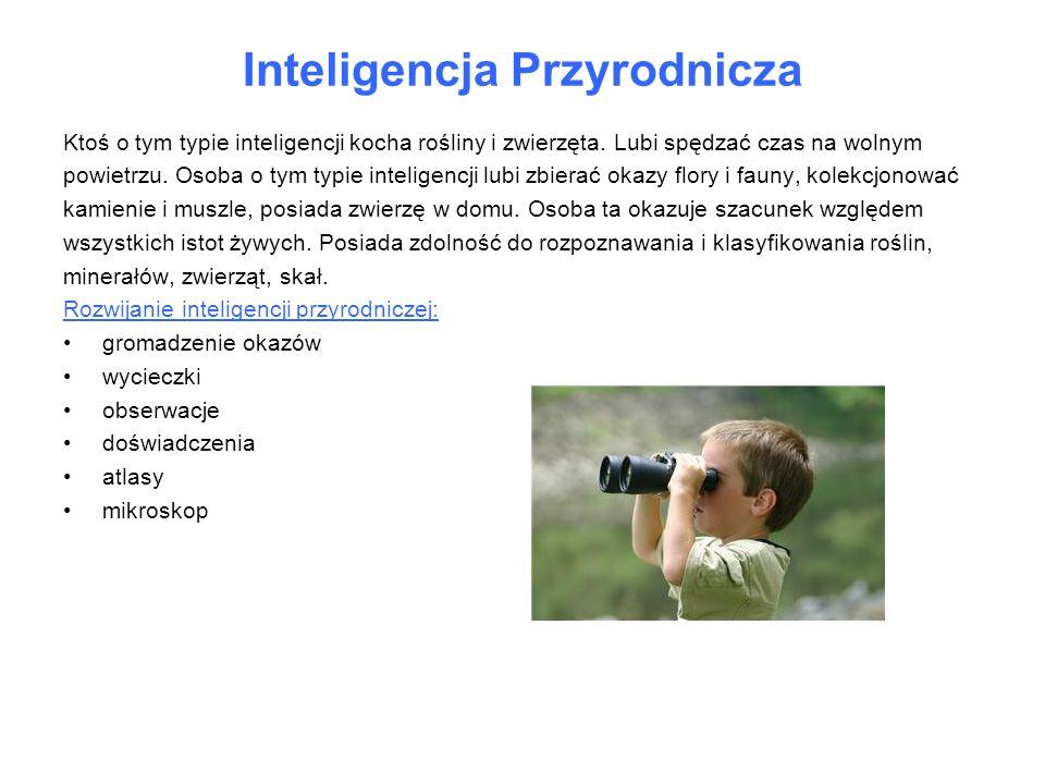 Inteligencja Przyrodnicza Ktoś o tym typie inteligencji kocha rośliny i zwierzęta. Lubi spędzać czas na wolnym powietrzu. Osoba o tym typie inteligenc