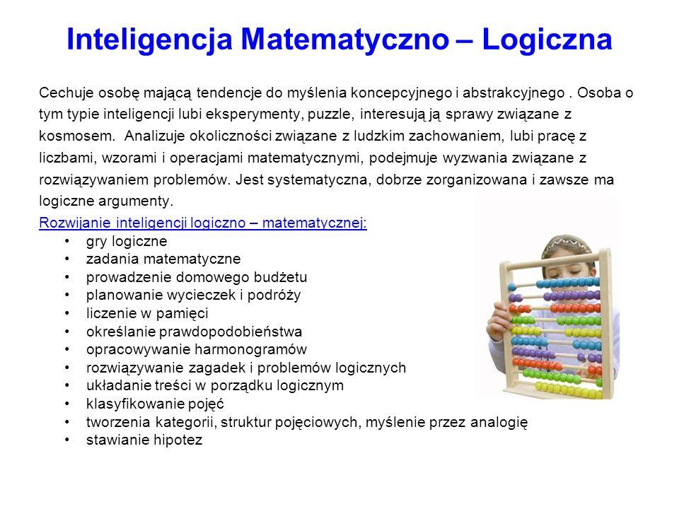 Inteligencja Matematyczno – Logiczna Cechuje osobę mającą tendencje do myślenia koncepcyjnego i abstrakcyjnego. Osoba o tym typie inteligencji lubi ek