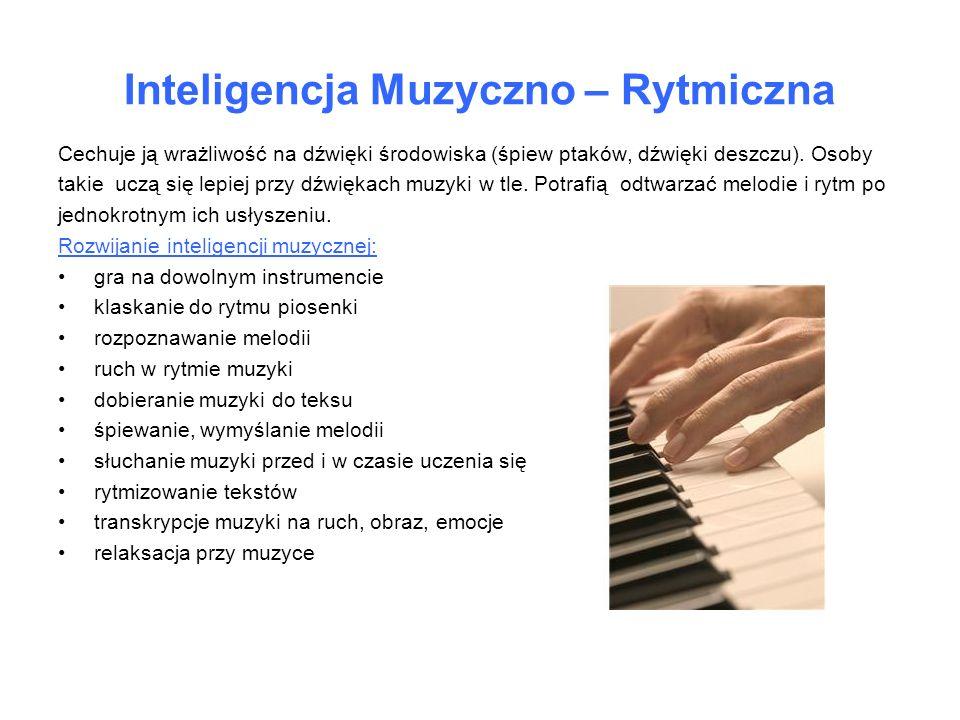 Inteligencja Muzyczno – Rytmiczna Cechuje ją wrażliwość na dźwięki środowiska (śpiew ptaków, dźwięki deszczu). Osoby takie uczą się lepiej przy dźwięk