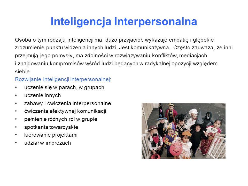 Inteligencja Interpersonalna Osoba o tym rodzaju inteligencji ma dużo przyjaciół, wykazuje empatię i głębokie zrozumienie punktu widzenia innych ludzi