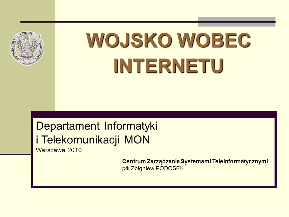 Departament Informatyki i Telekomunikacji MON Warszawa 2010 WOJSKO WOBEC INTERNETU Centrum Zarządzania Systemami Teleinformatycznymi płk Zbigniew PODO