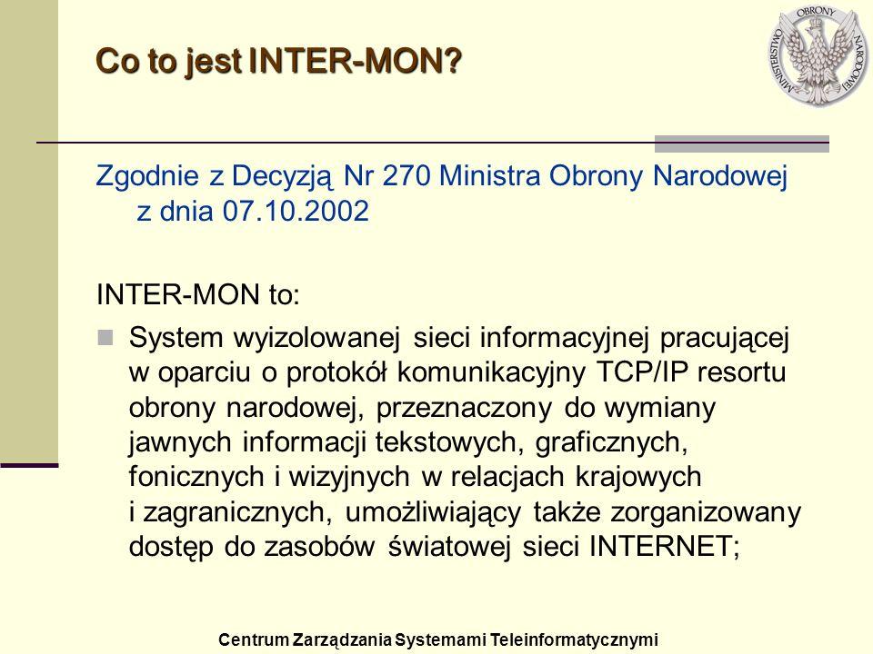 Zgodnie z Decyzją Nr 270 Ministra Obrony Narodowej z dnia 07.10.2002 INTER-MON to: System wyizolowanej sieci informacyjnej pracującej w oparciu o prot