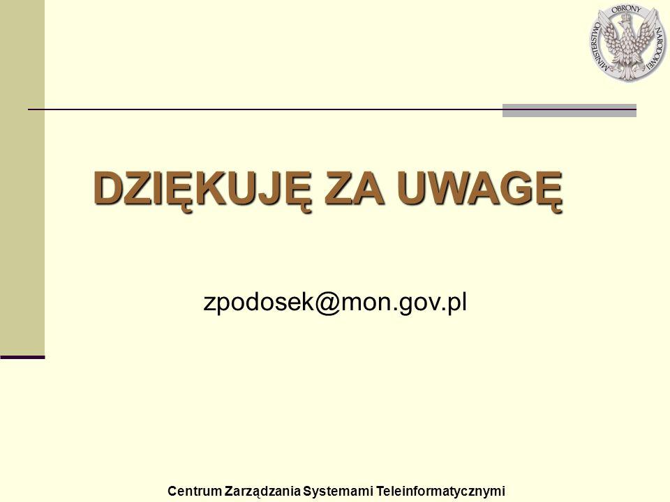 Centrum Zarządzania Systemami Teleinformatycznymi DZIĘKUJĘ ZA UWAGĘ zpodosek@mon.gov.pl