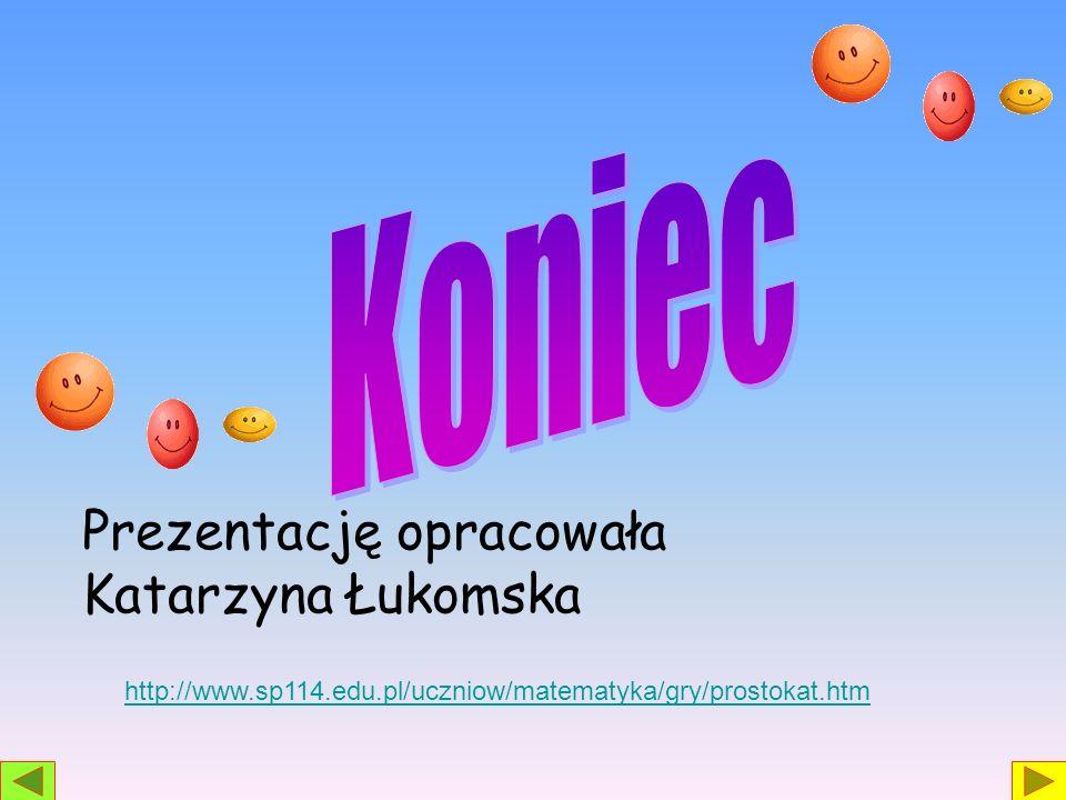 Prezentację opracowała Katarzyna Łukomska http://www.sp114.edu.pl/uczniow/matematyka/gry/prostokat.htm