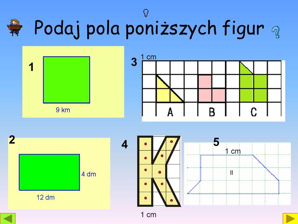 Podaj pola poniższych figur 1 2 3 4 1 cm 5