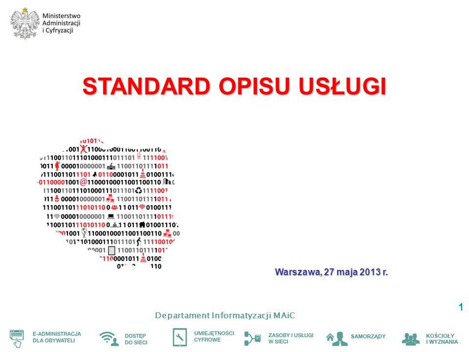 Departament Informatyzacji MAiC 2 CELE WYPRACOWANIA STANDARDU OPISU USŁUGI Jednolity w skali kraju standard interpretacji przepisów prawa Eliminacja nadmiarowych czynności związanych ze sporządzaniem opisów usług Techniczne zabezpieczenie zgodności propagacji danych