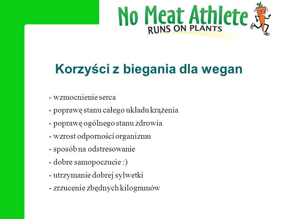 Korzyści z biegania dla wegan - wzmocnienie serca - poprawę stanu całego układu krążenia - poprawę ogólnego stanu zdrowia - wzrost odporności organizm