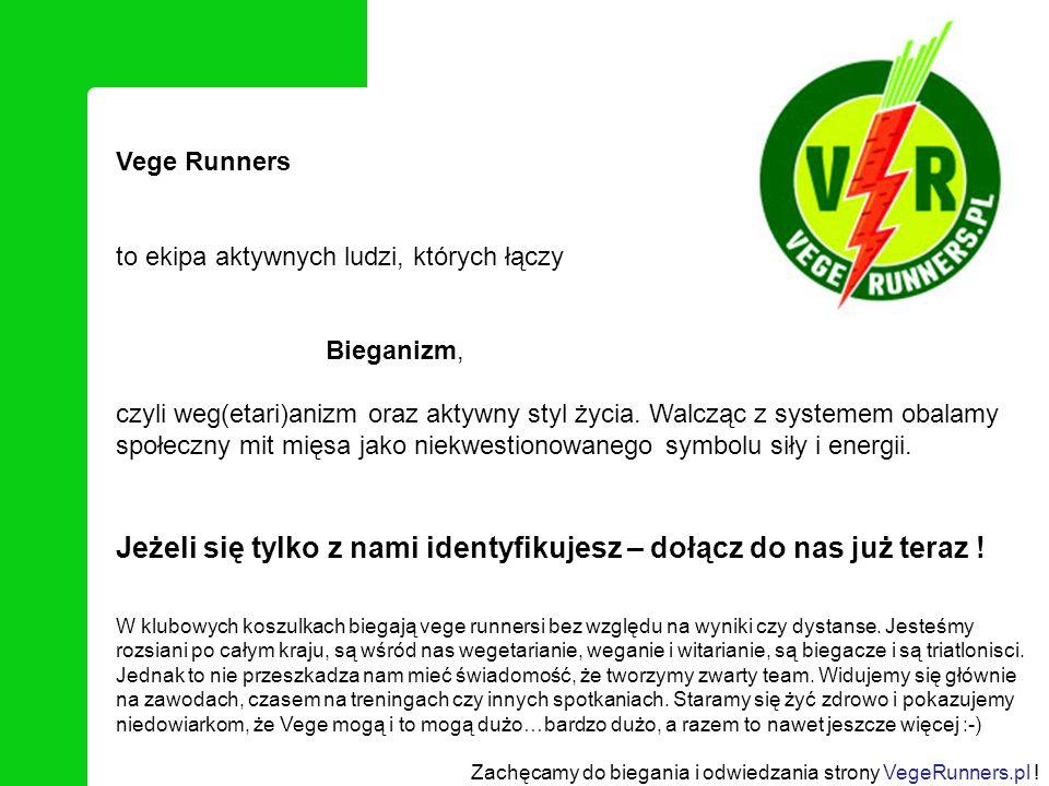 Vege Runners to ekipa aktywnych ludzi, których łączy Bieganizm, czyli weg(etari)anizm oraz aktywny styl życia. Walcząc z systemem obalamy społeczny mi