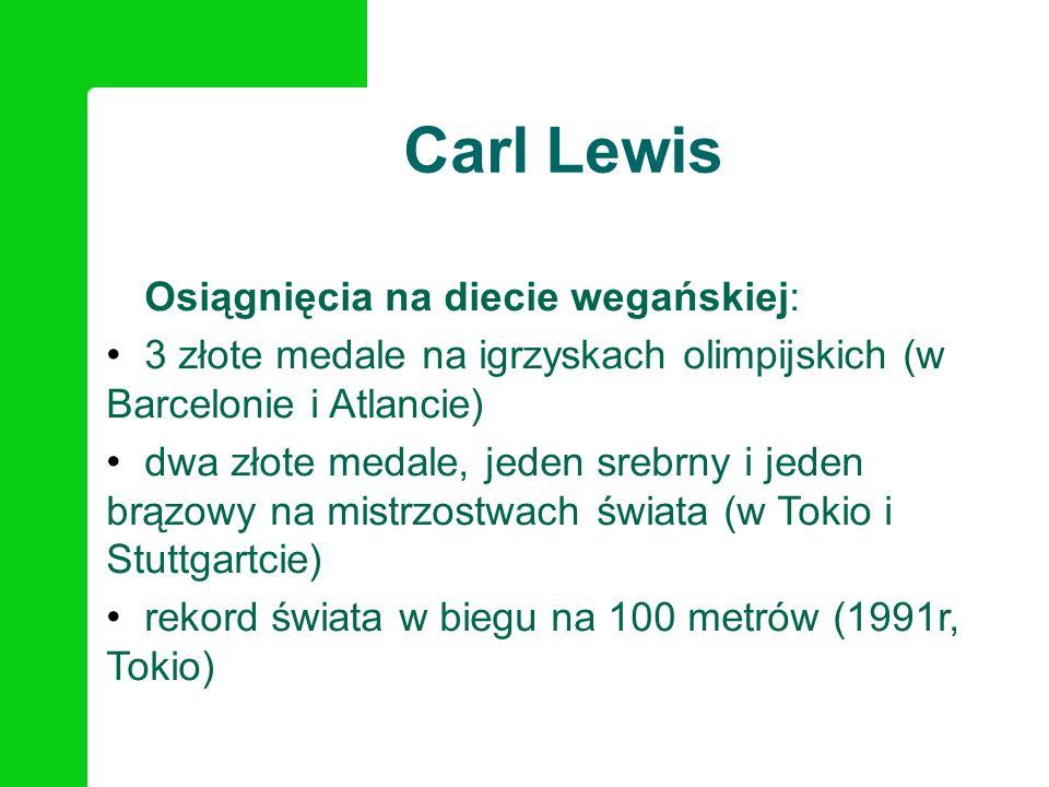 Osiągnięcia na diecie wegańskiej: 3 złote medale na igrzyskach olimpijskich (w Barcelonie i Atlancie) dwa złote medale, jeden srebrny i jeden brązowy