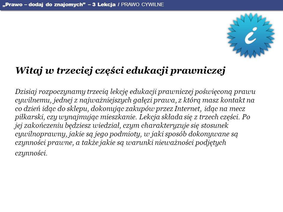 Witaj w trzeciej części edukacji prawniczej Dzisiaj rozpoczynamy trzecią lekcję edukacji prawniczej poświęconą prawu cywilnemu, jednej z najważniejszy