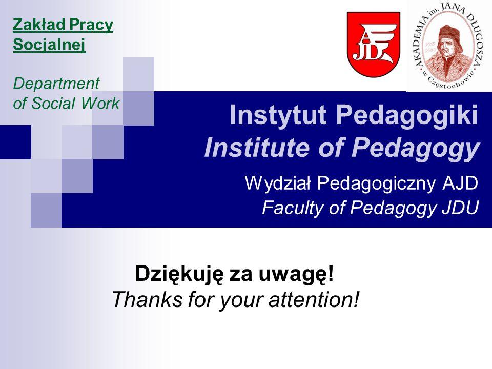 Instytut Pedagogiki Institute of Pedagogy Wydział Pedagogiczny AJD Faculty of Pedagogy JDU Dziękuję za uwagę.