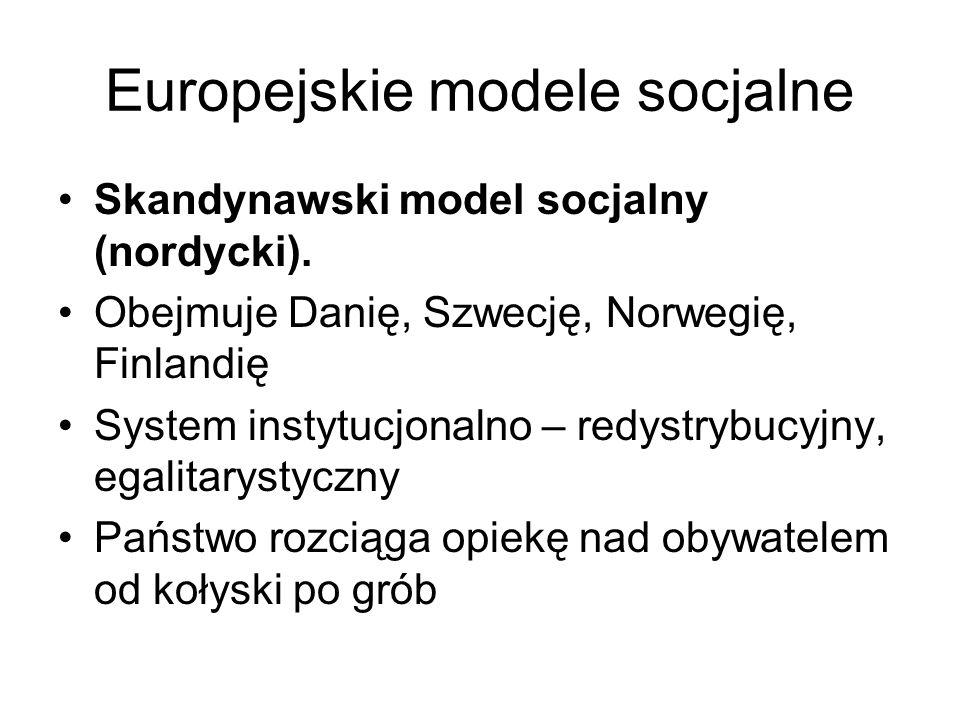 Europejskie modele socjalne Skandynawski model socjalny (nordycki). Obejmuje Danię, Szwecję, Norwegię, Finlandię System instytucjonalno – redystrybucy