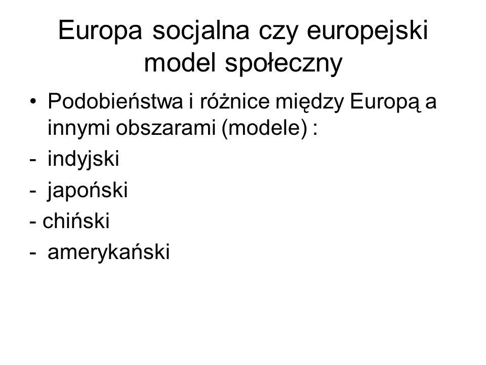Europa socjalna czy europejski model społeczny Podobieństwa i różnice między Europą a innymi obszarami (modele) : -indyjski -japoński - chiński -amery
