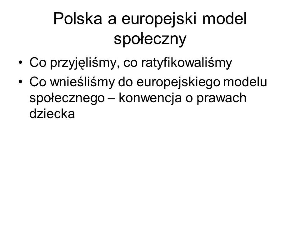 Polska a europejski model społeczny Co przyjęliśmy, co ratyfikowaliśmy Co wnieśliśmy do europejskiego modelu społecznego – konwencja o prawach dziecka