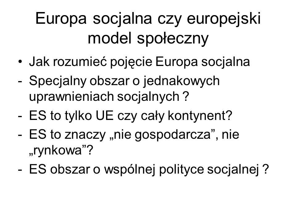 Europa socjalna czy europejski model społeczny Jak rozumieć pojęcie Europa socjalna -Specjalny obszar o jednakowych uprawnieniach socjalnych ? -ES to