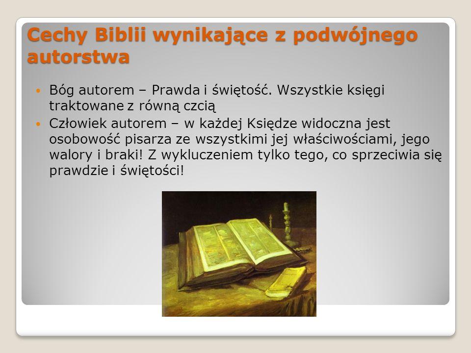 Cechy Biblii wynikające z podwójnego autorstwa Bóg autorem – Prawda i świętość. Wszystkie księgi traktowane z równą czcią Człowiek autorem – w każdej